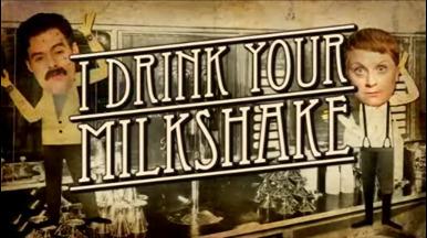 I Drink You Your Milkshake