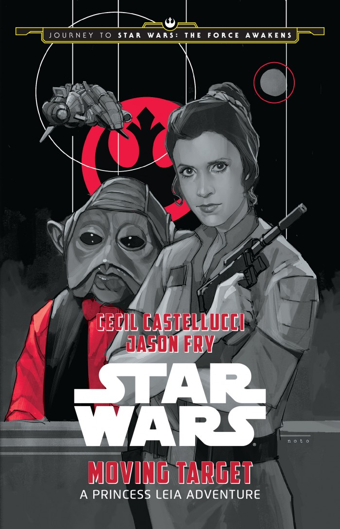 Star Wars: Moving Target — A Princess Leia Adventure (Disney-Lucasfilm Press), written by Cecil Castellucci and Jason Fry