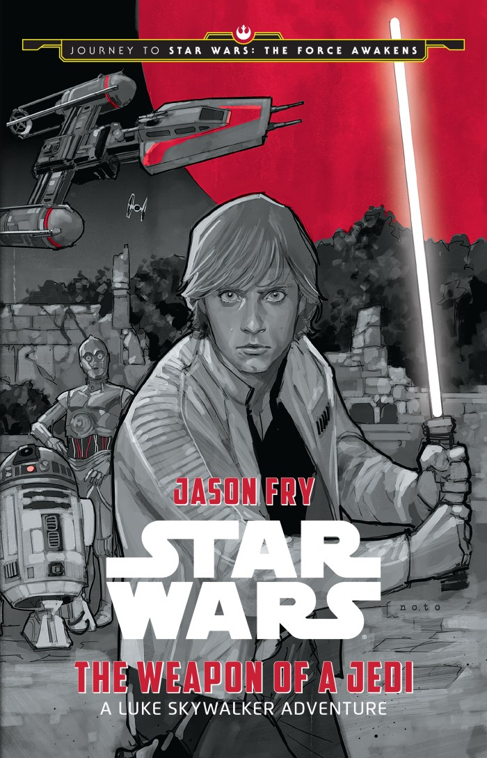 Star Wars: The Weapon of a Jedi — A Luke Skywalker Adventure (Disney-Lucasfilm Press), written by Jason Fry