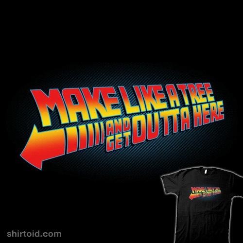 Make Like A Tree... t-shirt