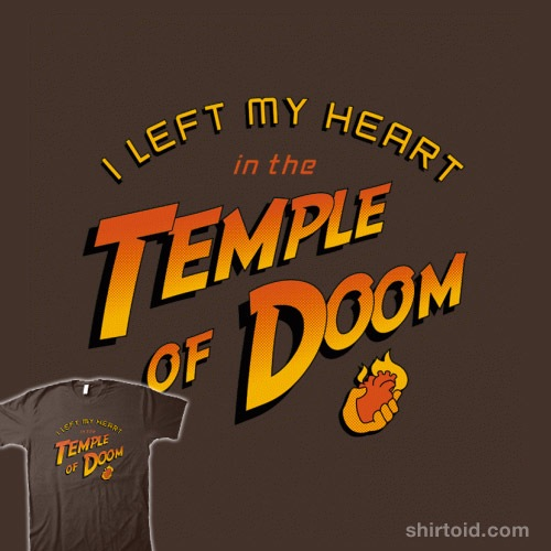 I Left My Heart In The Temple Of Doom t-shirt