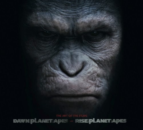 Rise of the Planet of the Apes and Dawn of Planet of the Apes: The Art of the Films